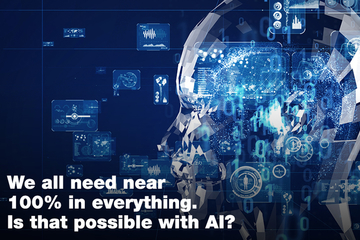 We all need near 100% in everything. Is that possible with AI?